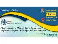 FDA Concepts for Medical Device Companies - Regulations, Myths, Challenges, and Best Practices