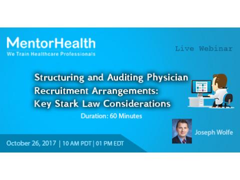 2017 Webinar On Structuring and Auditing Physician Recruitment Arrangements