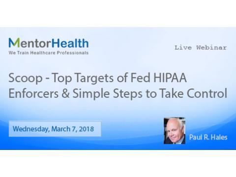 Scoop-Top Targets of Fed HIPAA Enforcers & Simple Steps to Take Control