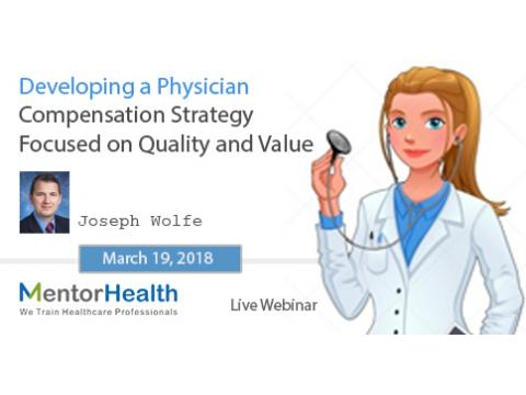 Developing a Physician Compensation Strategy Focused on Quality and Value