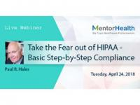 Take the Fear out of HIPAA - Basic Step-by-Step Compliance