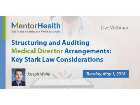 Key Stark Law Considerations for Structuring and Auditing Medical Director Arrangements