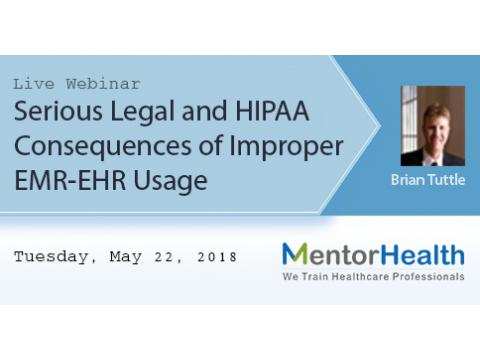 Serious Legal and HIPAA Consequences of Improper EMR-EHR Usage