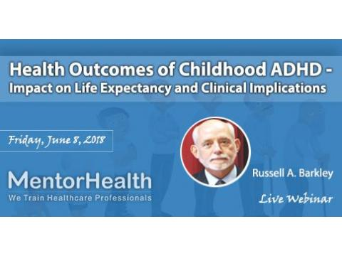 Health Outcomes of Childhood ADHD - Impact on Life Expectancy and Clinical Implication