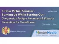 3-Hour Virtual Seminar - Burning Up While Burning Out - Compassion Fatigue Awareness