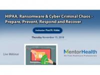 HIPAA, Ransomware & Cyber Criminal Chaos - Prepare, Prevent, Respond and Recover