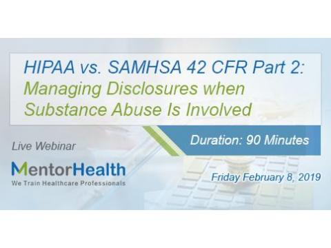 Webinar On HIPAA vs. SAMHSA 42 CFR Part 2: Managing Disclosures when Substance Abuse Is   Involved