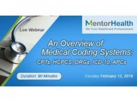 Webinar On An Overview of Medical Coding Systems: CPTs, HCPCS, DRGs, ICD-10, APCs